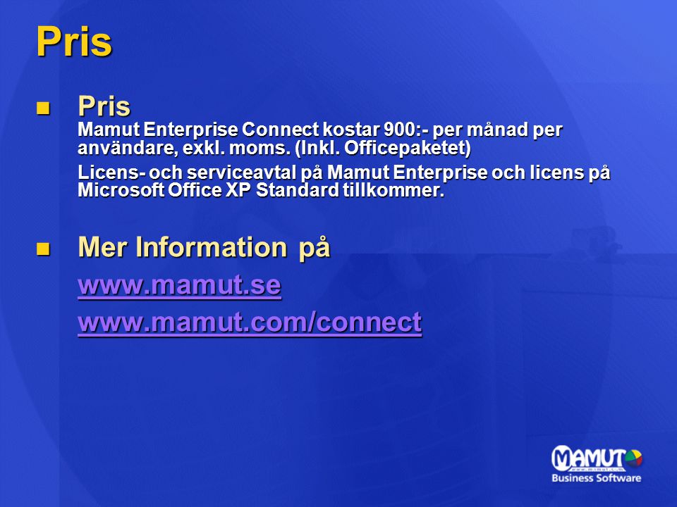 Pris Pris Mamut Enterprise Connect kostar 900:- per månad per användare, exkl. moms. (Inkl. Officepaketet)