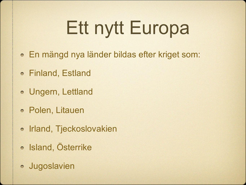 Ett nytt Europa En mängd nya länder bildas efter kriget som: