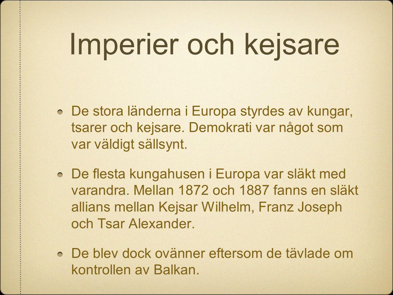 Imperier och kejsare De stora länderna i Europa styrdes av kungar, tsarer och kejsare. Demokrati var något som var väldigt sällsynt.