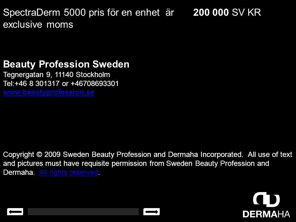 SpectraDerm 5000 pris för en enhet är 200 000 SV KR exclusive moms