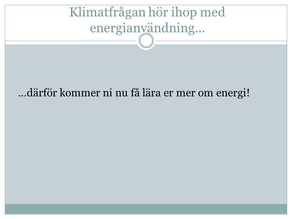 Klimatfrågan hör ihop med energianvändning…