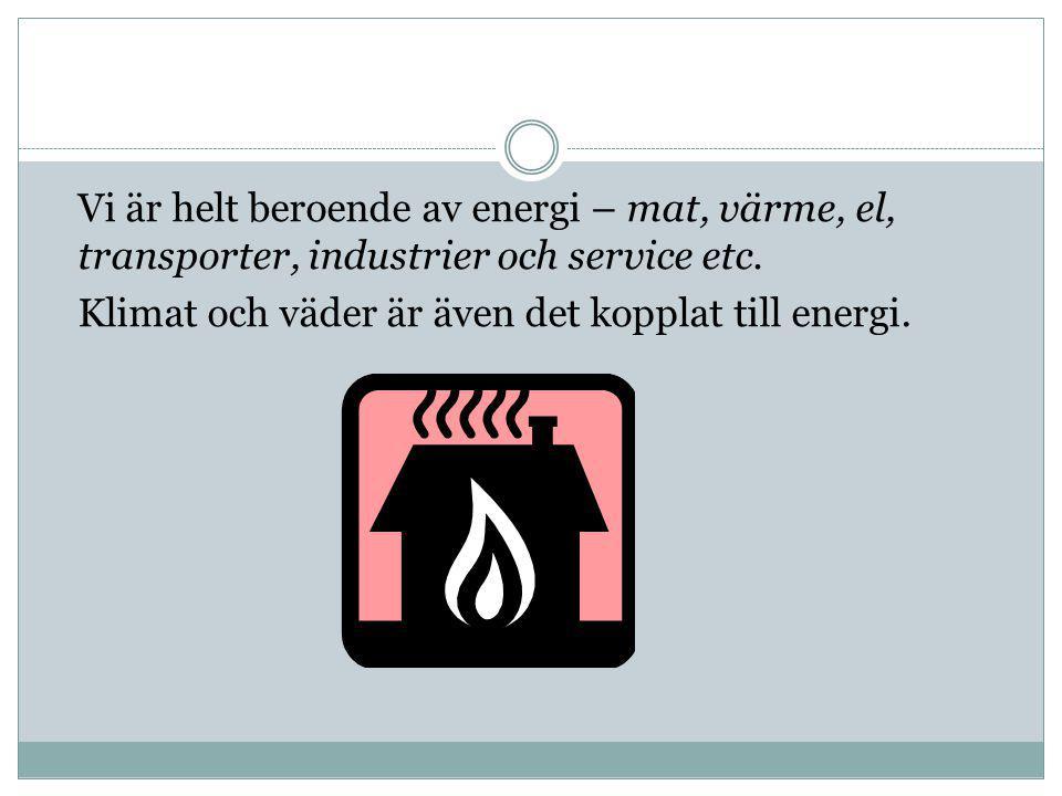 Vi är helt beroende av energi – mat, värme, el, transporter, industrier och service etc.