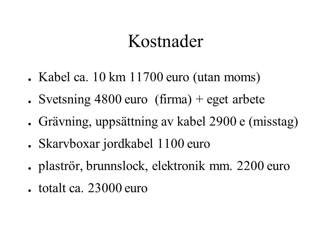 Kostnader Kabel ca. 10 km 11700 euro (utan moms)