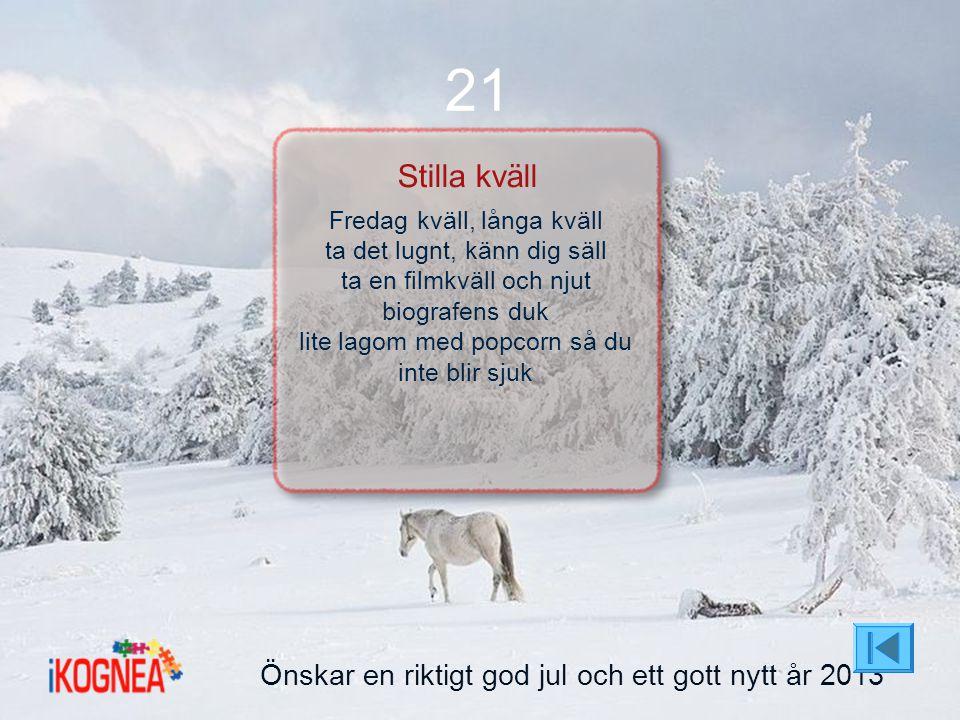 21 Stilla kväll Önskar en riktigt god jul och ett gott nytt år 2013