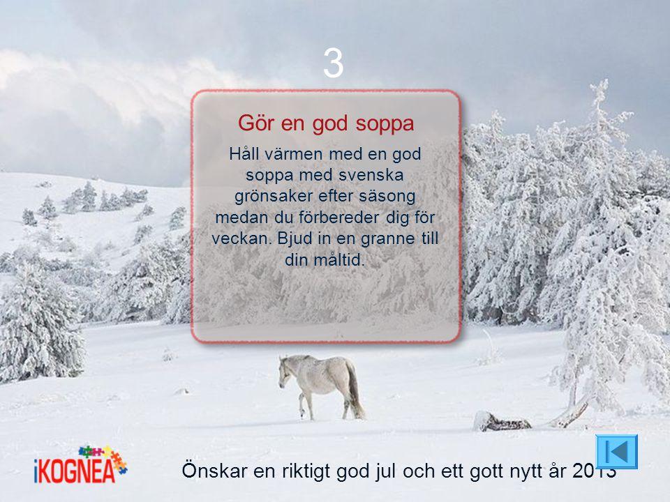 3 Gör en god soppa Önskar en riktigt god jul och ett gott nytt år 2013