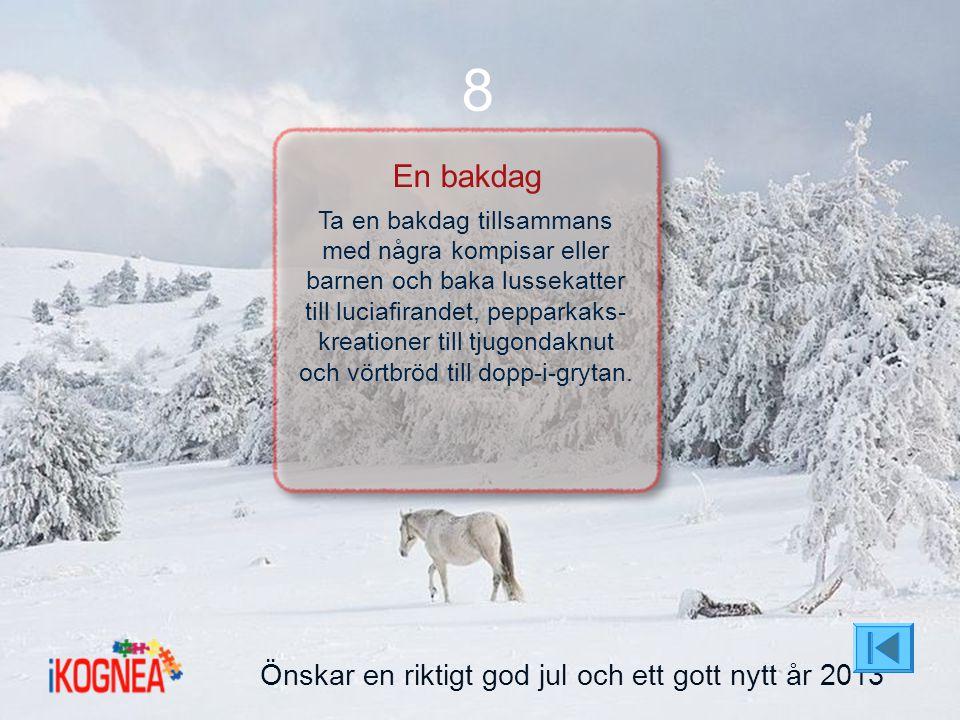 8 En bakdag Önskar en riktigt god jul och ett gott nytt år 2013