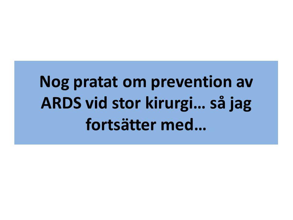 Nog pratat om prevention av ARDS vid stor kirurgi… så jag fortsätter med…