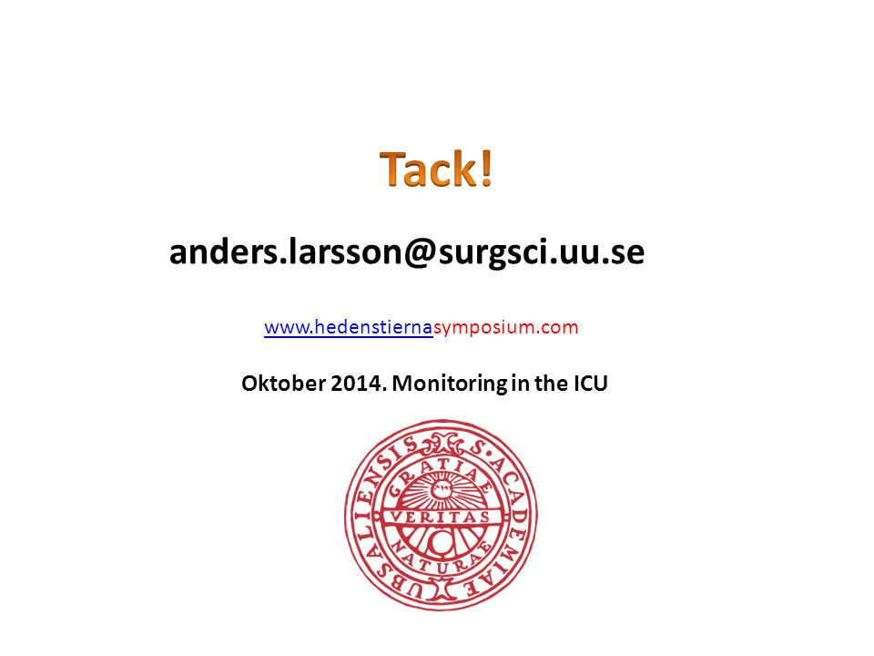 Tack! anders.larsson@surgsci.uu.se Oktober 2014. Monitoring in the ICU