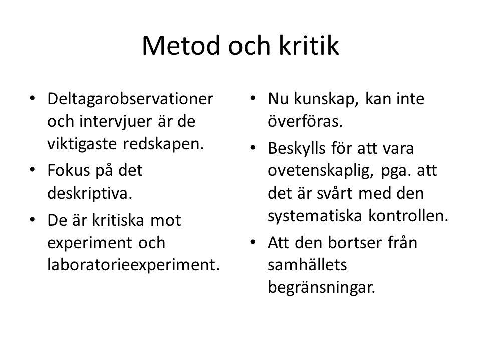Metod och kritik Deltagarobservationer och intervjuer är de viktigaste redskapen. Fokus på det deskriptiva.
