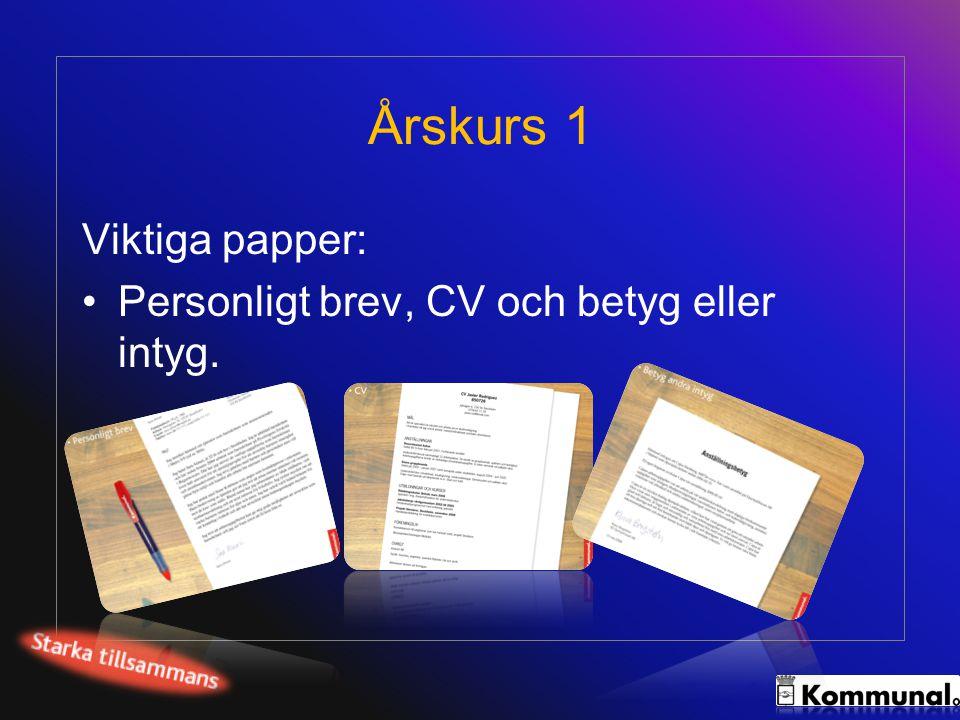 Årskurs 1 Viktiga papper: Personligt brev, CV och betyg eller intyg.
