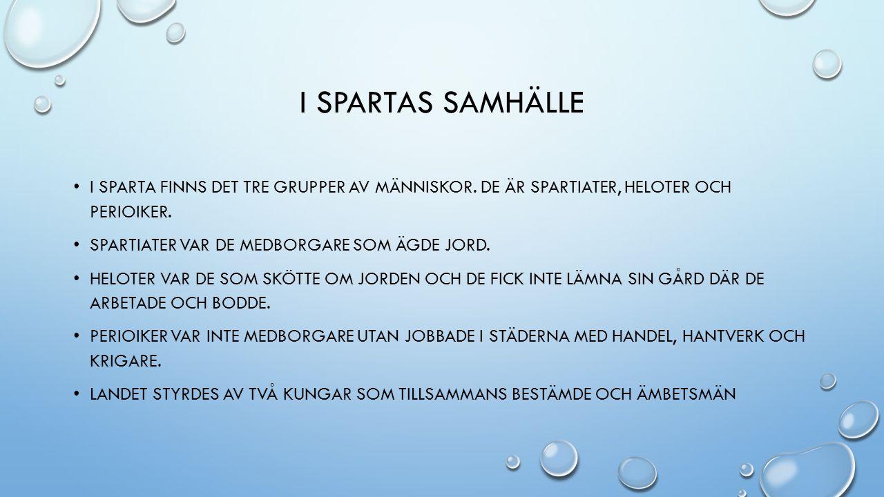 I Spartas samhälle I Sparta finns det tre grupper av människor. De är spartiater, heloter och perioiker.