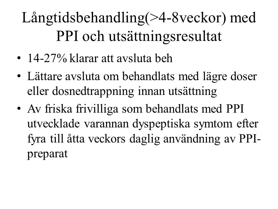Långtidsbehandling(>4-8veckor) med PPI och utsättningsresultat