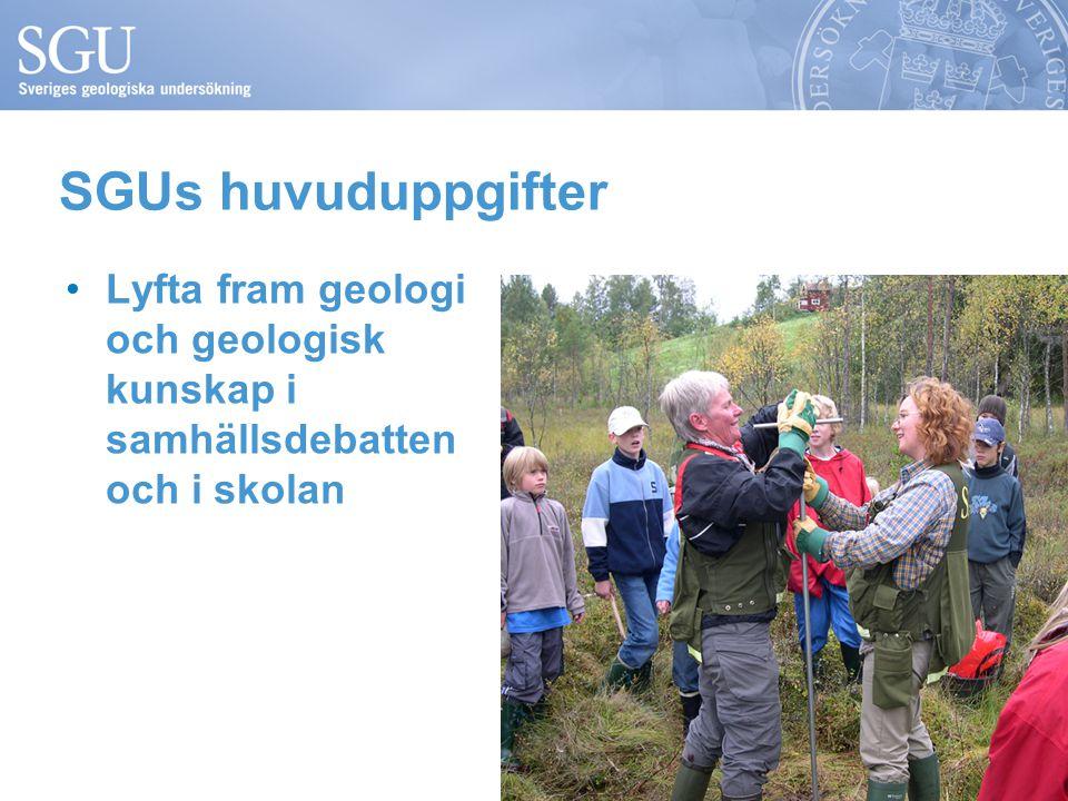 SGUs huvuduppgifter Lyfta fram geologi och geologisk kunskap i samhällsdebatten och i skolan