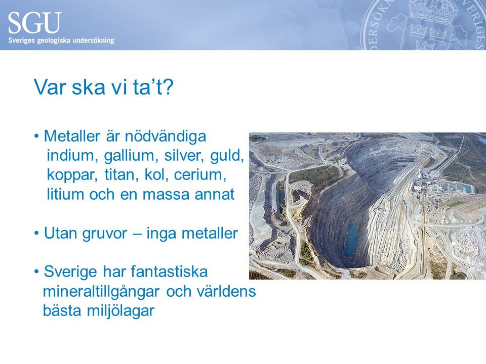 Var ska vi ta't Metaller är nödvändiga indium, gallium, silver, guld, koppar, titan, kol, cerium, litium och en massa annat.
