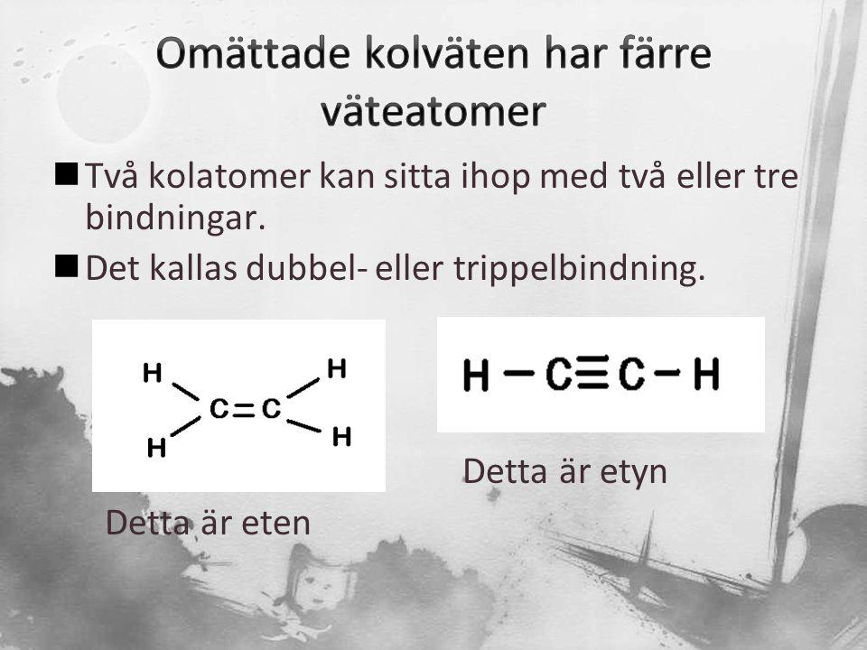 Omättade kolväten har färre väteatomer