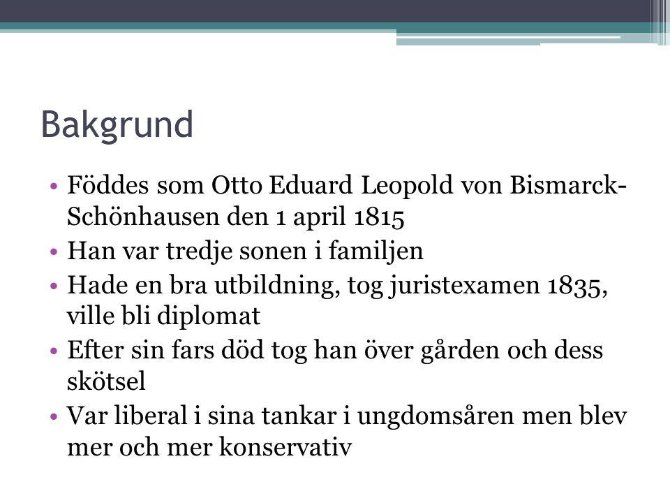 Bakgrund Föddes som Otto Eduard Leopold von Bismarck- Schönhausen den 1 april 1815. Han var tredje sonen i familjen.
