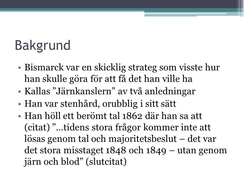 Bakgrund Bismarck var en skicklig strateg som visste hur han skulle göra för att få det han ville ha.