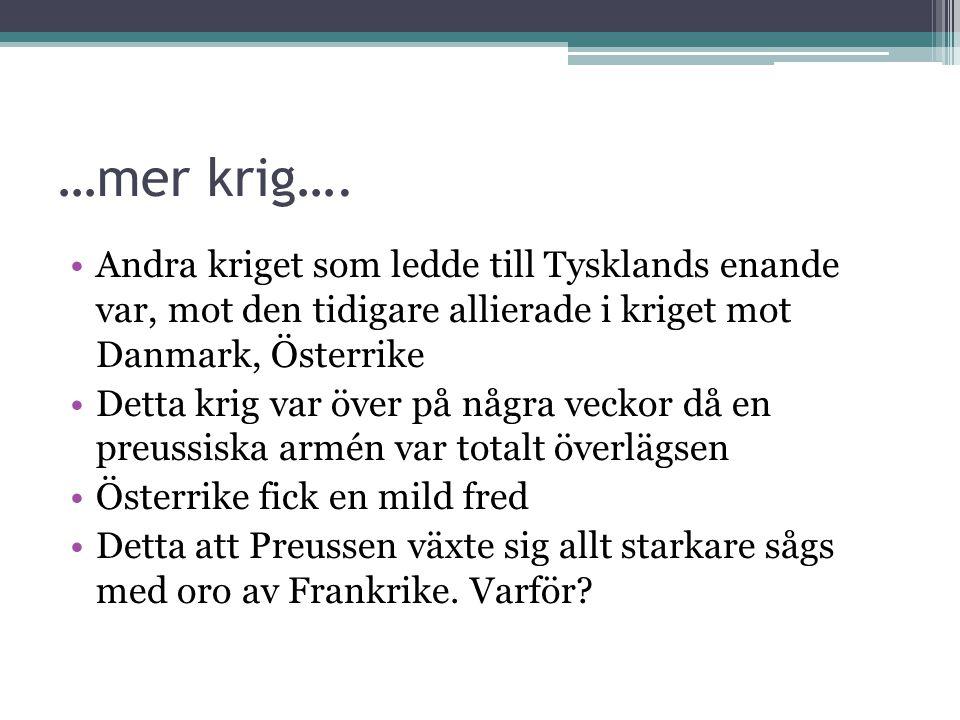 …mer krig…. Andra kriget som ledde till Tysklands enande var, mot den tidigare allierade i kriget mot Danmark, Österrike.