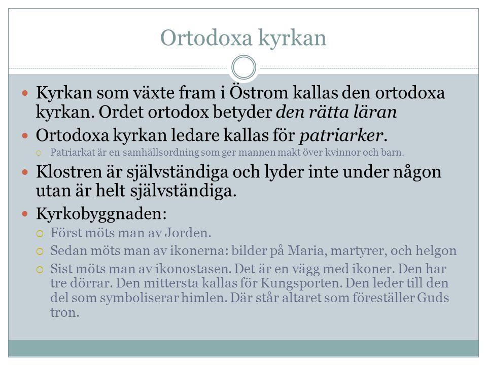 Ortodoxa kyrkan Kyrkan som växte fram i Östrom kallas den ortodoxa kyrkan. Ordet ortodox betyder den rätta läran.