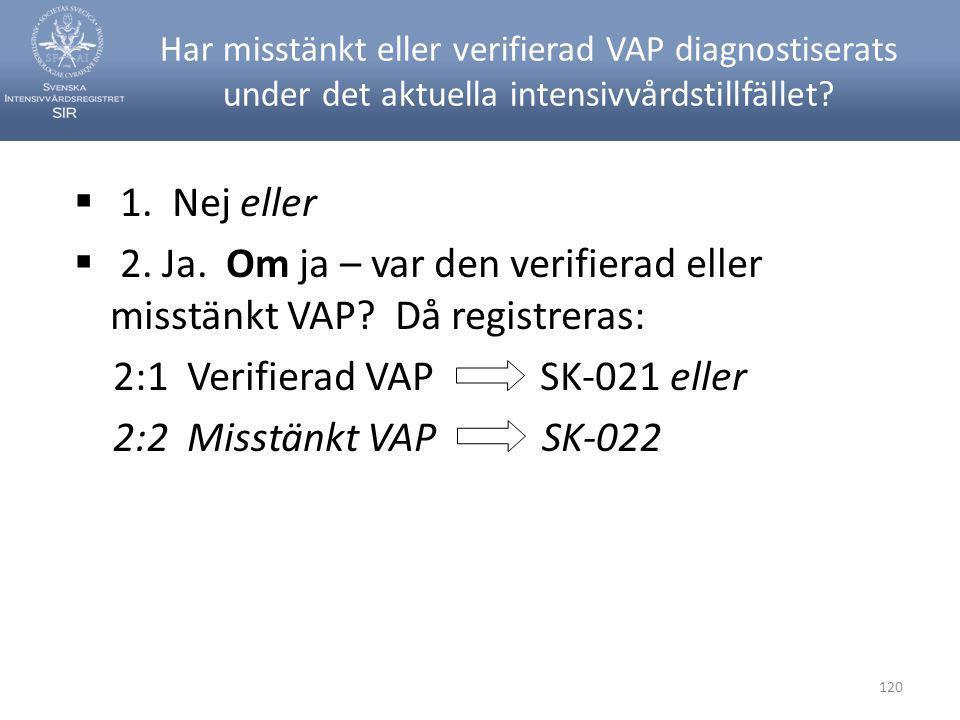 2. Ja. Om ja – var den verifierad eller misstänkt VAP Då registreras: