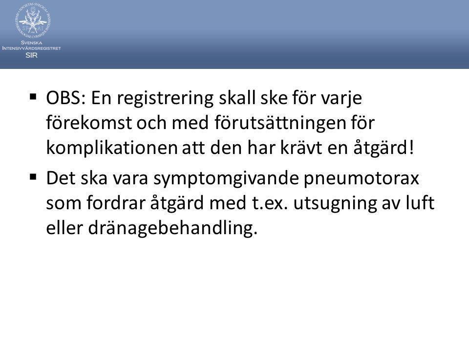 OBS: En registrering skall ske för varje förekomst och med förutsättningen för komplikationen att den har krävt en åtgärd!