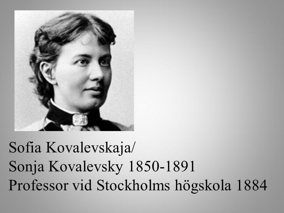 Sofia Kovalevskaja/ Sonja Kovalevsky 1850-1891 Professor vid Stockholms högskola 1884