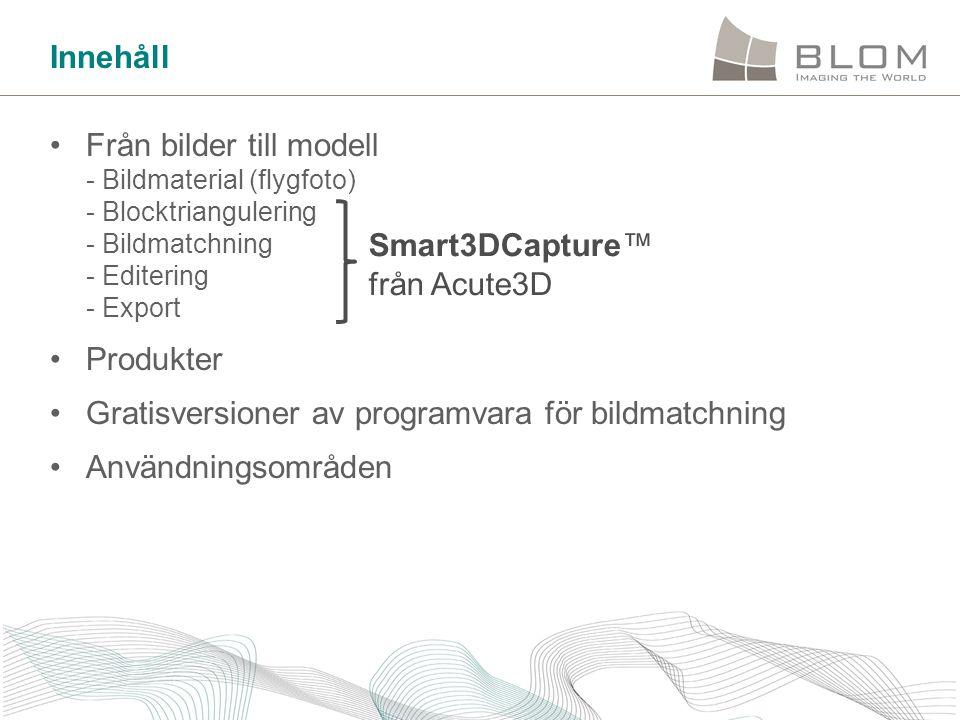 Innehåll Från bilder till modell - Bildmaterial (flygfoto) - Blocktriangulering - Bildmatchning - Editering - Export.