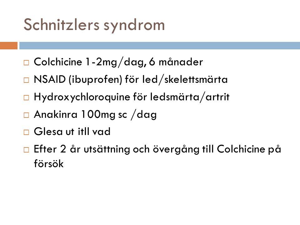 Schnitzlers syndrom Colchicine 1-2mg/dag, 6 månader