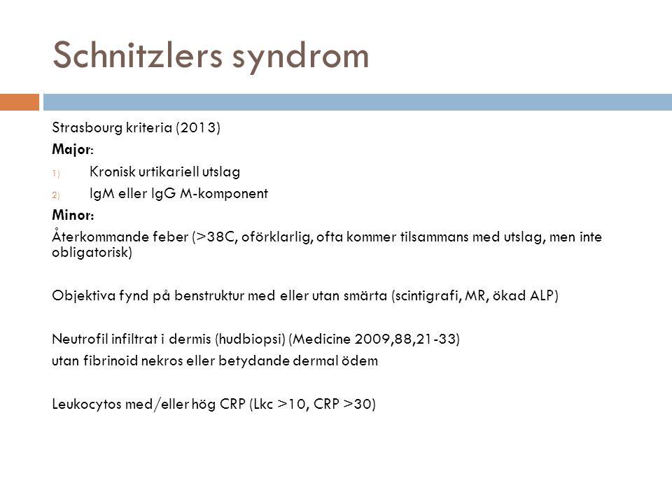 Schnitzlers syndrom Strasbourg kriteria (2013) Major:
