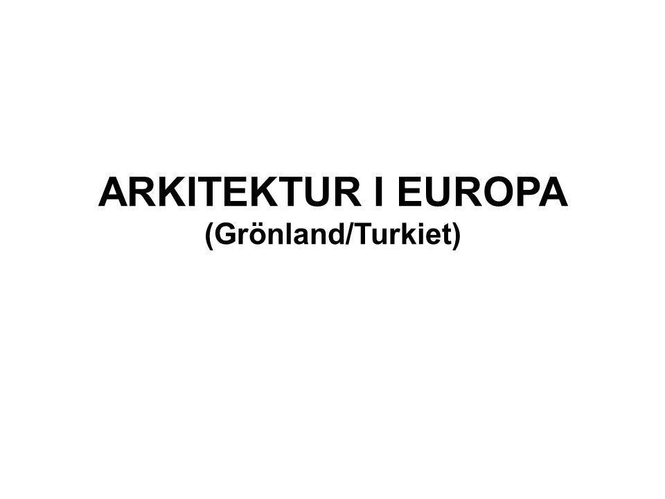 ARKITEKTUR I EUROPA (Grönland/Turkiet)