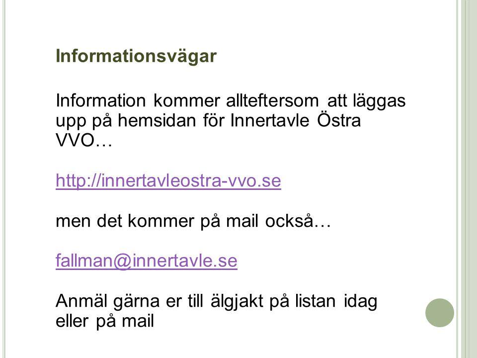 Informationsvägar Information kommer allteftersom att läggas upp på hemsidan för Innertavle Östra VVO…