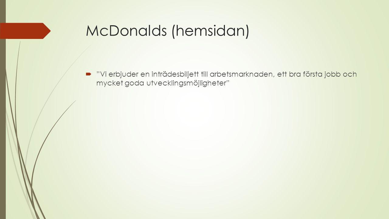 McDonalds (hemsidan) Vi erbjuder en inträdesbiljett till arbetsmarknaden, ett bra första jobb och mycket goda utvecklingsmöjligheter