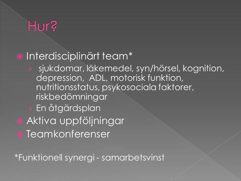 Hur Interdisciplinärt team* Aktiva uppföljningar Teamkonferenser