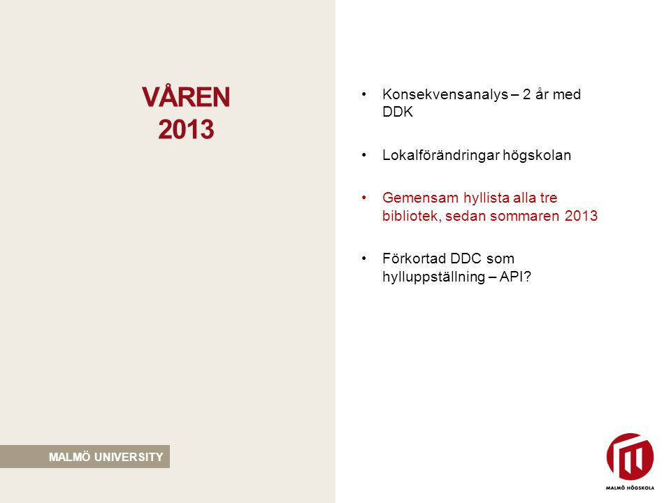 Våren 2013 Konsekvensanalys – 2 år med DDK Lokalförändringar högskolan