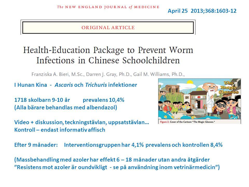 April 25 2013;368:1603-12 I Hunan Kina - Ascaris och Trichuris infektioner. 1718 skolbarn 9-10 år prevalens 10,4%