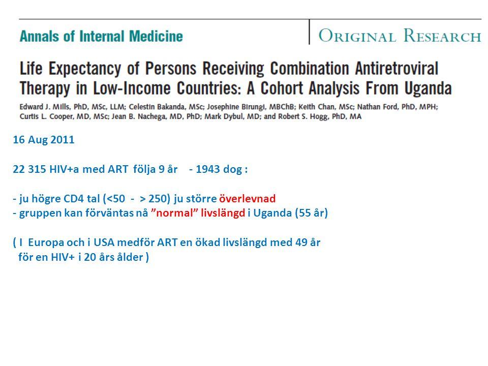 16 Aug 2011 22 315 HIV+a med ART följa 9 år - 1943 dog : - ju högre CD4 tal (<50 - > 250) ju större överlevnad.