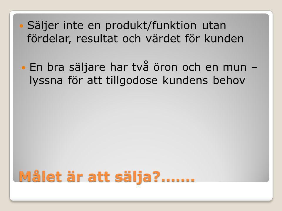 Säljer inte en produkt/funktion utan fördelar, resultat och värdet för kunden