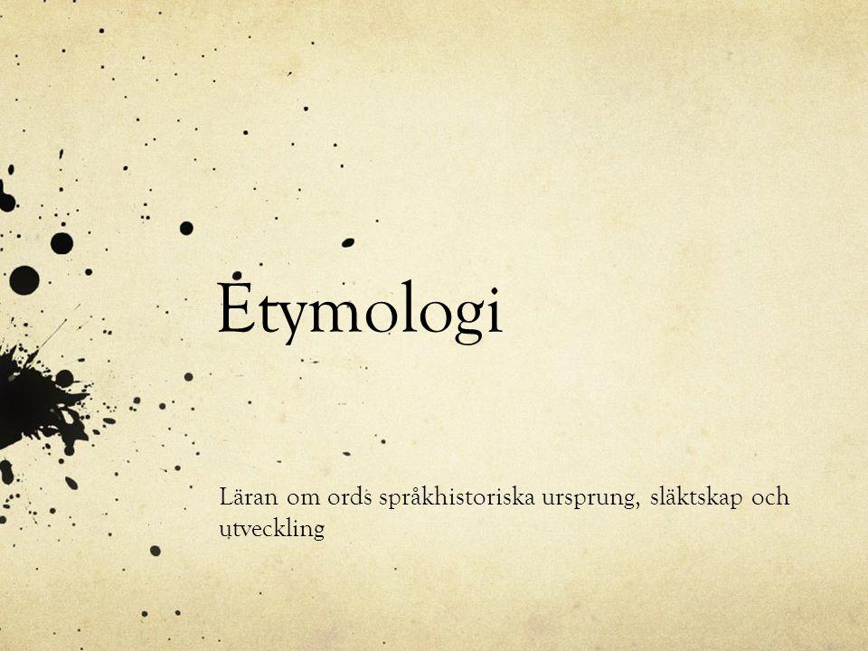 Läran om ords språkhistoriska ursprung, släktskap och utveckling