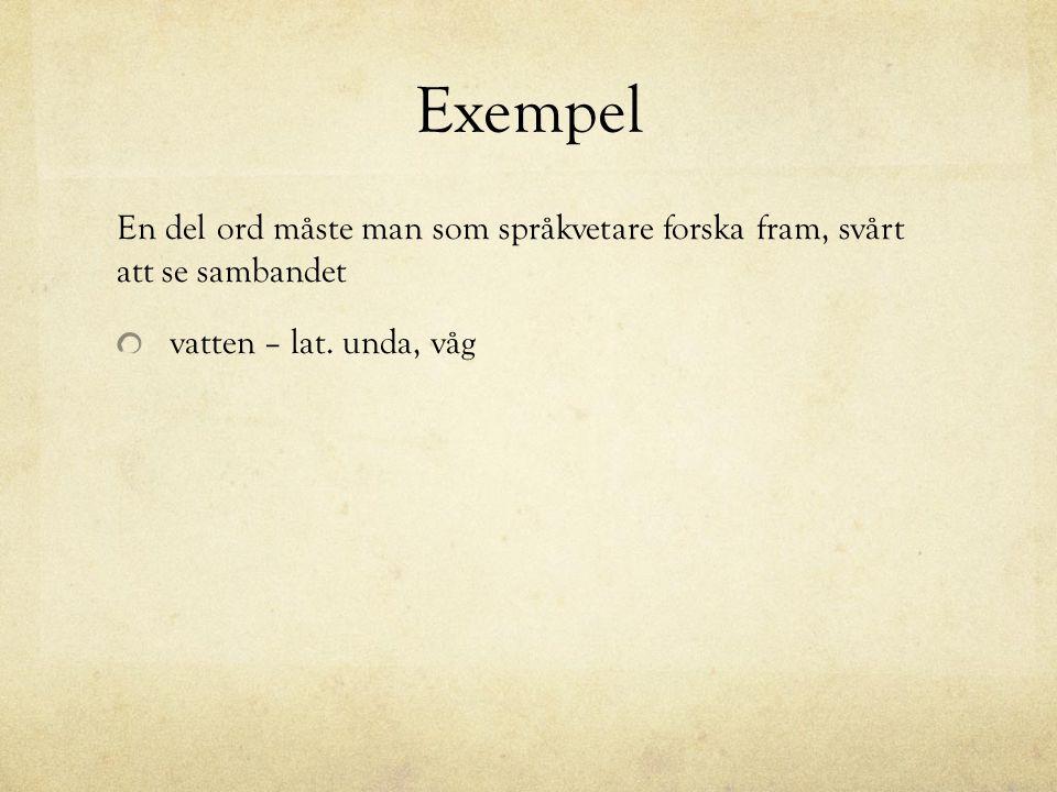 Exempel En del ord måste man som språkvetare forska fram, svårt att se sambandet.