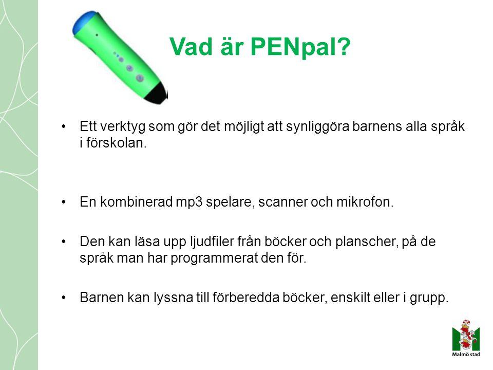 Vad är PENpal Ett verktyg som gör det möjligt att synliggöra barnens alla språk i förskolan. En kombinerad mp3 spelare, scanner och mikrofon.