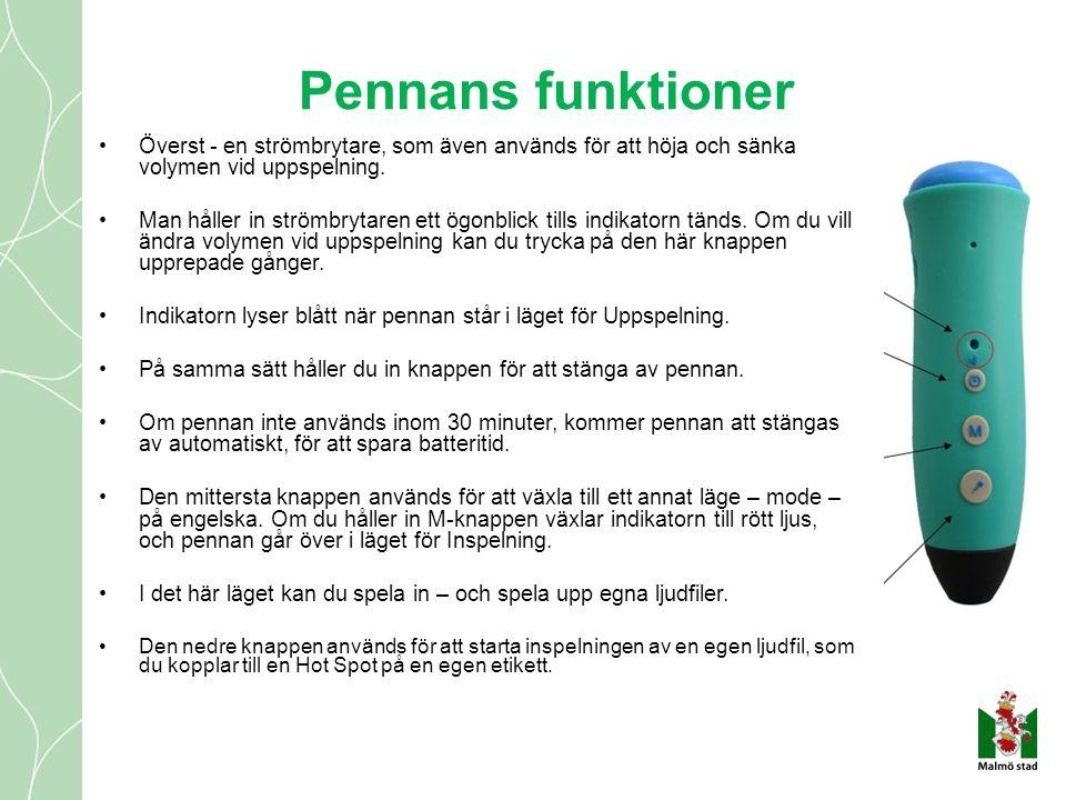 Pennans funktioner Överst - en strömbrytare, som även används för att höja och sänka volymen vid uppspelning.