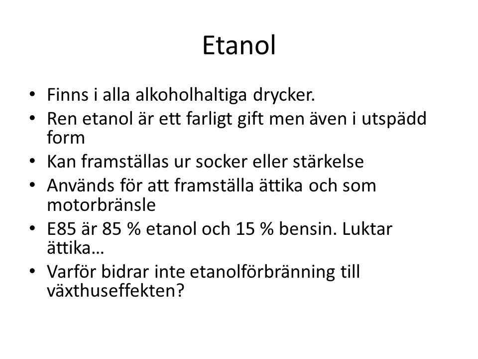 Etanol Finns i alla alkoholhaltiga drycker.