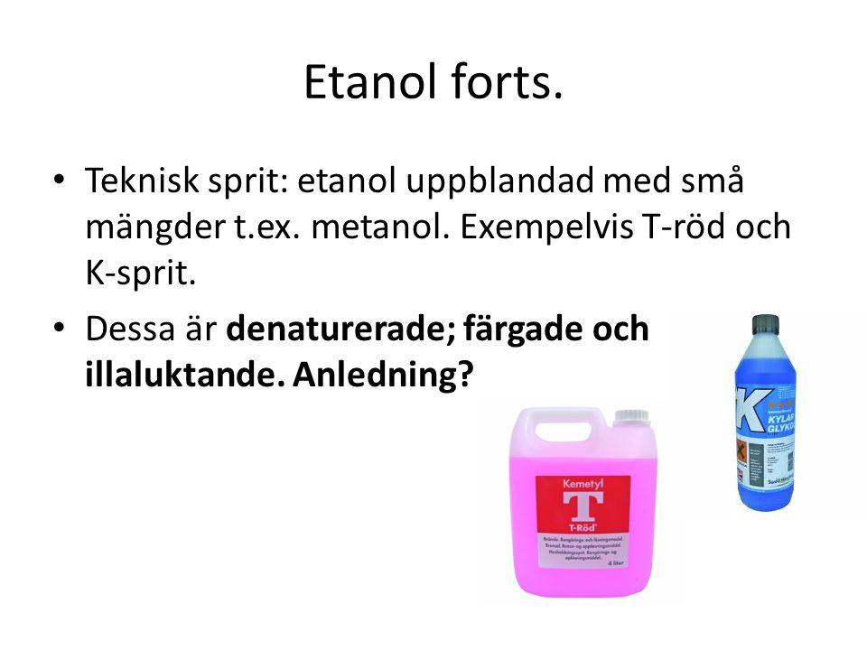 Etanol forts. Teknisk sprit: etanol uppblandad med små mängder t.ex. metanol. Exempelvis T-röd och K-sprit.