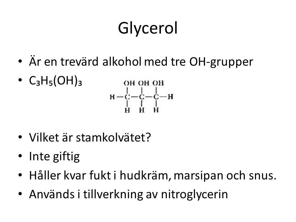 Glycerol Är en trevärd alkohol med tre OH-grupper C₃H₅(OH)₃