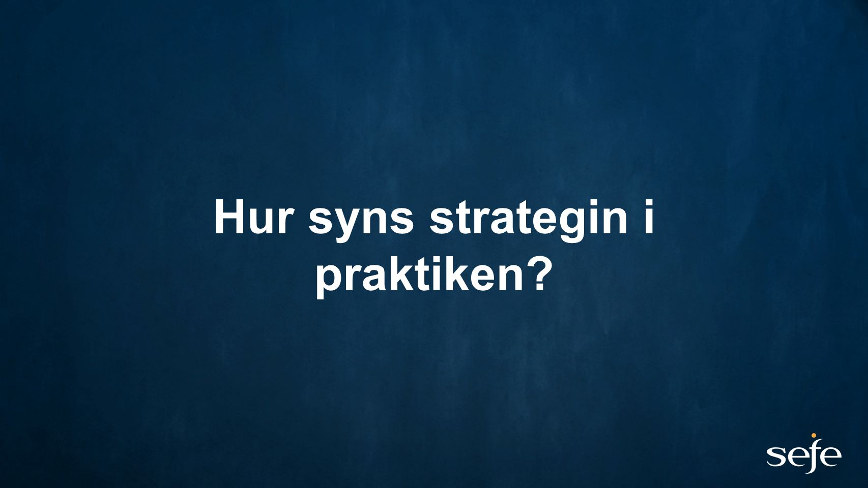 Hur syns strategin i praktiken
