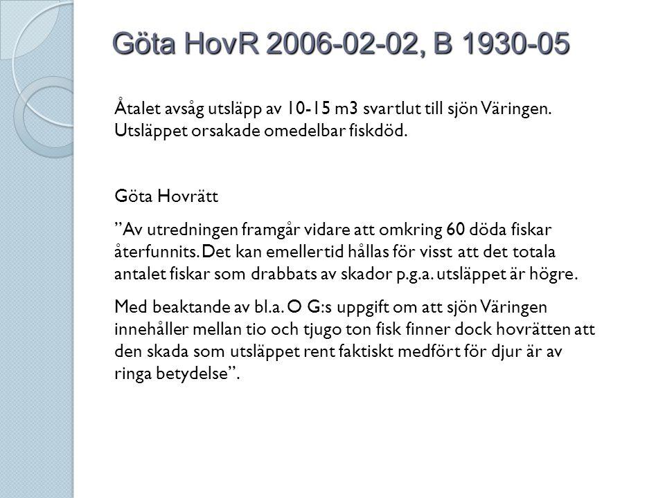 Göta HovR 2006-02-02, B 1930-05 Åtalet avsåg utsläpp av 10-15 m3 svartlut till sjön Väringen. Utsläppet orsakade omedelbar fiskdöd.