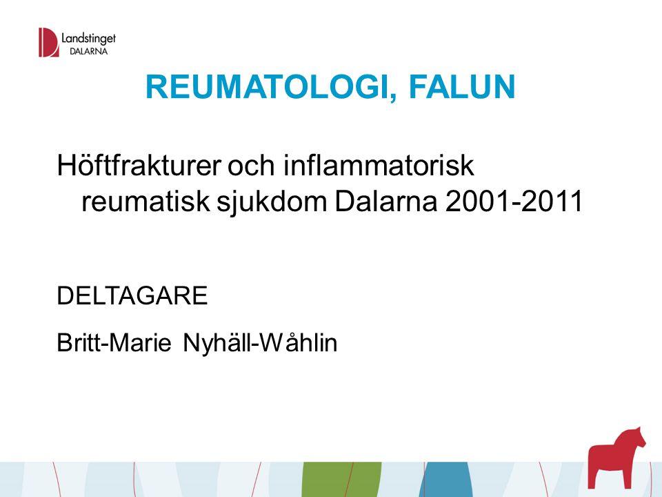 REUMATOLOGI, FALUN Höftfrakturer och inflammatorisk reumatisk sjukdom Dalarna 2001-2011. DELTAGARE.