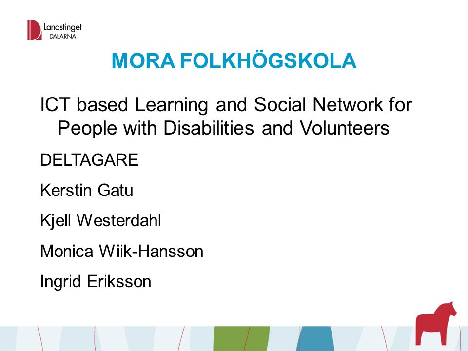 MORA FOLKHÖGSKOLA ICT based Learning and Social Network for People with Disabilities and Volunteers.