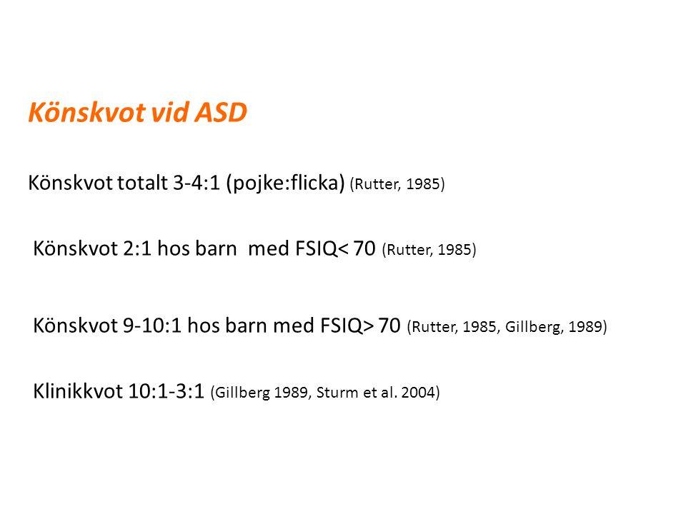 Könskvot vid ASD Könskvot totalt 3-4:1 (pojke:flicka) (Rutter, 1985)