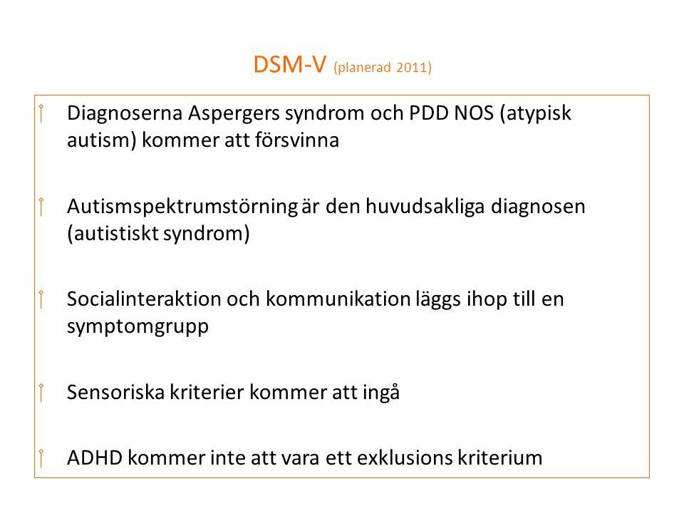 DSM-V (planerad 2011) Diagnoserna Aspergers syndrom och PDD NOS (atypisk autism) kommer att försvinna.